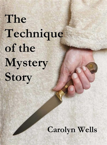 The Technique of the Mystery Story eBook by Carolyn Wells