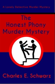 The Honest Phony Murder Mystery ebook by Charles Schwarz