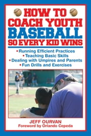 How to Coach Youth Baseball So Every Kid Wins ebook by Jeffrey Ourvan,Orlando Cepeda