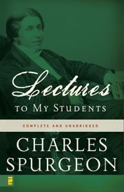 Lectures to My Students ebook by Charles H. Spurgeon