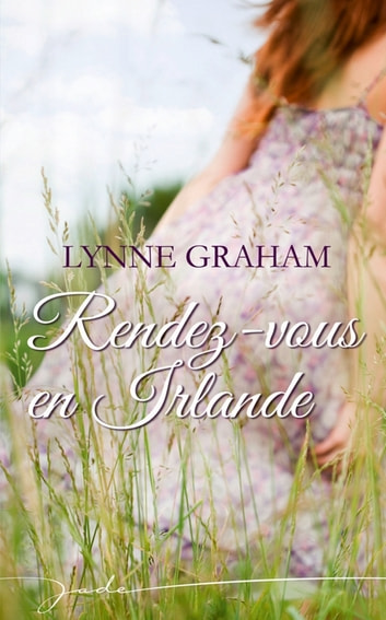 Rendez-vous en Irlande eBook by Lynne Graham