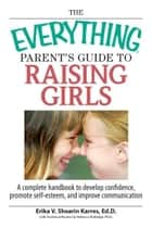 The Everything Parent's Guide To Raising Girls ebook by Erika V. Shearin Karres,Rebecca Rutledge