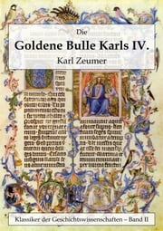 Die Goldene Bulle Kaiser Karls IV. eBook by Karl Zeumer