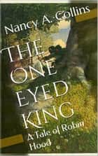The One Eyed King ebook by Nancy A. Collins