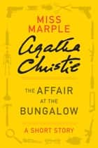 The Affair at the Bungalow - A Miss Marple Story ebook by Agatha Christie