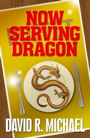 Now Serving Dragon ebook by David R. Michael