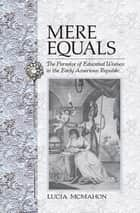 Mere Equals - The Paradox of Educated Women in the Early American Republic ebook by