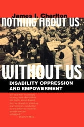 Nothing About Us Without Us - Disability Oppression and Empowerment ebook by James I. Charlton