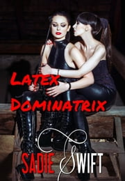 Latex Dominatrix ebook by Sadie Swift