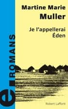 Je l'appellerai Eden ebook by Martine Marie MULLER