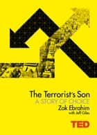 The Terrorist's Son: A Story of Choice ebook by Zak Ebrahim