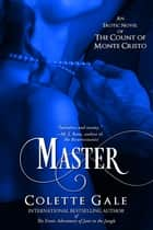 Master - An Erotic Novel of the Count of Monte Cristo ebook by Colette Gale