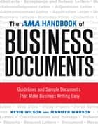 The AMA Handbook of Business Documents - Guidelines and Sample Documents That Make Business Writing Easy ebook by Kevin WILSON, Jennifer WAUSON