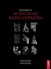 Dictionary of Architecture and Building Construction ebook by Nikolas Davies,Erkki Jokiniemi