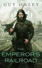 The Emperor's Railroad ebook by Guy Haley