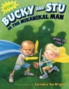 Bucky and Stu vs. the Mikanikal Man ebook by Cornelius Van Wright, Cornelius Van Wright