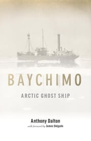 Baychimo: Arctic Ghost Ship ebook by Anthony Dalton