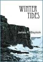 Winter Tides ebook by James P. Blaylock
