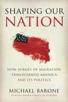 Shaping Our Nation ebook by Michael Barone