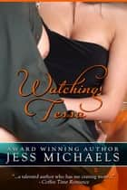Watching Tessa ebook by Jess Michaels