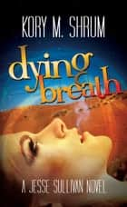 Dying Breath ebook by Kory M. Shrum