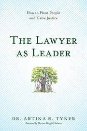 The Lawyer as Leader - How to Plant People and Grow Justice ebook by Dr. Artika R. Tyner
