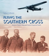 Flying the Southern Cross - The Adventures of Aviators Charles Kingsford Smith and Charles Ulm ebook by Michael Molkentin