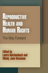 Reproductive Health and Human Rights: The Way Forward ebook by Reichenbach, Laura