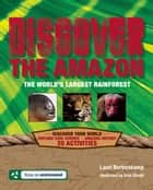 Discover the Amazon - The World's Largest Rainforest ebook by Lauri Berkenkamp, Blair Shedd