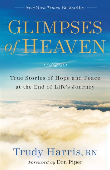 Glimpses of Heaven - True Stories of Hope and Peace at the End of Life's Journey ekitaplar by Trudy RN Harris