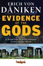 Evidence of the Gods - A Visual Tour of Alien Influence in the Ancient World ebook by Erich von Daniken