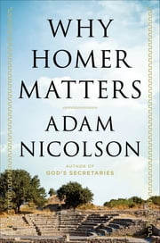 Why Homer Matters - A History ebook by Adam Nicolson