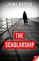 The Scholarship ebook by Jaime Maddox