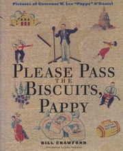 "Please Pass the Biscuits, Pappy - Pictures of Governor W. Lee ""Pappy"" O'Daniel ebook by Bill Crawford,John Anderson"
