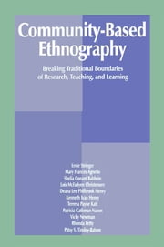 Community-Based Ethnography - Breaking Traditional Boundaries of Research, Teaching, and Learning ebook by Ernest T. Stringer,Mary Frances Agnello,Sheila Conant Baldwin,Lois McFayden Christensen,Deana Lee Philb Henry