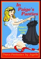 In Paige's Panties: Peter's secret life ebook by Joyelle