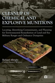 Cleanup of Chemical and Explosive Munitions: Locating, Identifying the contaminants, and Planning for Environmental Cleanup of Land and Sea Military R ebook by Albright, Richard