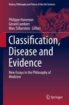 Classification, Disease and Evidence - New Essays in the Philosophy of Medicine ebook by Philippe Huneman, Gérard Lambert, Marc Silberstein