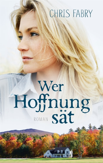 Wer Hoffnung sät - Roman. ebook by Chris Fabry
