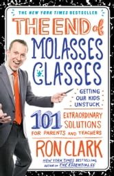 The End of Molasses Classes - Getting Our Kids Unstuck--101 Extraordinary Solutions for Parents and Teachers ebook by Ron Clark