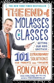 The End of Molasses Classes - Getting Our Kids Unstuck--101 Extraordinary Solutions for Parents and Teachers ebook by Kobo.Web.Store.Products.Fields.ContributorFieldViewModel