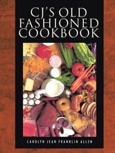 CJ's Old Fashioned Cook Book ebook by Carolyn Jean Franklin Allen