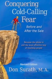 Conquering Cold-Calling Fear - Before and After the Sale ebook by Don Surath, M.A.