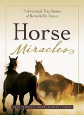 Horse Miracles: Inspirational True Stories of Remarkable Horses ebook by Brad Steiger,Sherry Hansen Steiger