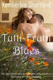 Tutti-Frutti Blues, book one Carmel Charmer Series ebook by Kemberlee Shortland