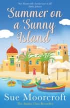 Summer on a Sunny Island ebook by Sue Moorcroft