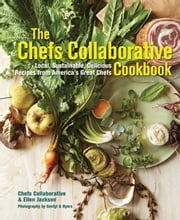 The Chefs Collaborative Cookbook - Local, Sustainable, Delicious: Recipes from America's Great Chefs ebook by Ellen Jackson,Melissa Kogut
