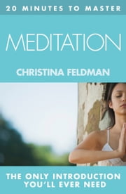 20 MINUTES TO MASTER … MEDITATION ebook by Christina Feldman