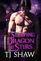 Sleeping Dragon Stirs, part two - Dragon Shifter Romance ebook by TJ Shaw