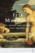 The Sacred And Profane Love Machine ebook by Iris Murdoch, Elaine Feinstein